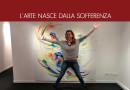 L'ARTE NASCE DALLA SOFFERENZA